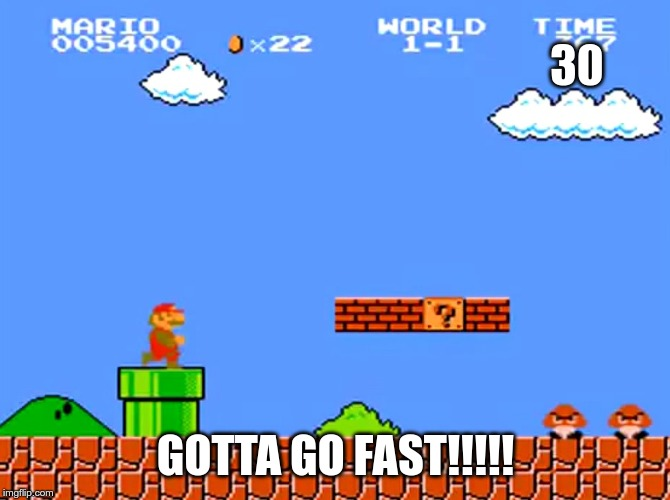 30 GOTTA GO FAST!!!!! | image tagged in super mario bros classic | made w/ Imgflip meme maker