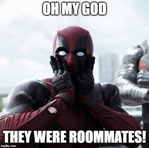 Deadpool Surprised | OH MY GOD THEY WERE ROOMMATES! | image tagged in memes,deadpool surprised | made w/ Imgflip meme maker