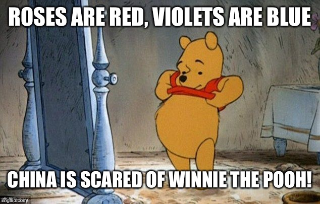 China banned Winnie the Pooh?! What nonsense. | ROSES ARE RED, VIOLETS ARE BLUE CHINA IS SCARED OF WINNIE THE POOH! | image tagged in winnie the pooh,isaac_laugh,china,hunny,funny | made w/ Imgflip meme maker