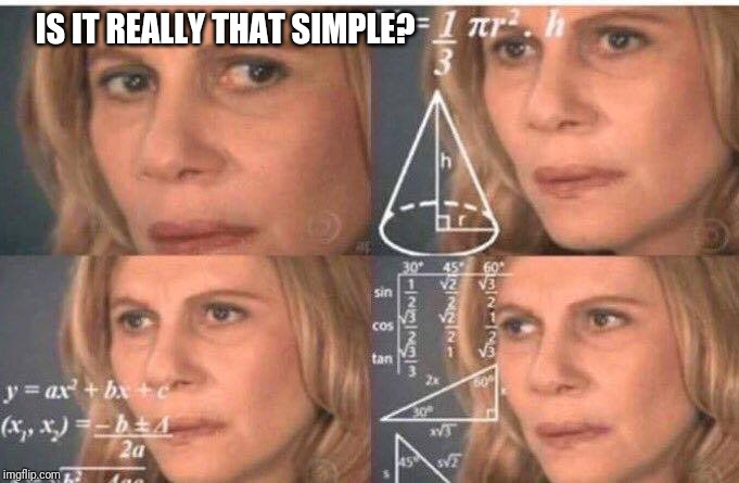 Math lady/Confused lady | IS IT REALLY THAT SIMPLE? | image tagged in math lady/confused lady | made w/ Imgflip meme maker