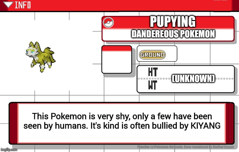 Fused and made by me | PUPYING DANDEREOUS POKEMON This Pokemon is very shy, only a few have been seen by humans. It's kind is often bullied by KIYANG (UNKNOWN) | image tagged in imgflip username pokedex | made w/ Imgflip meme maker
