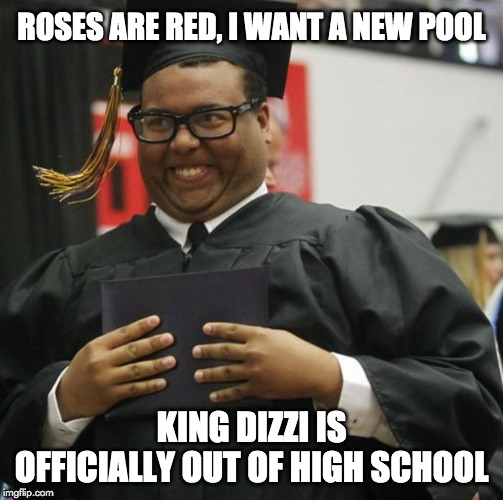 I FINALLY GRADUATED FROM HIGH SCHOOL! | ROSES ARE RED, I WANT A NEW POOL KING DIZZI IS OFFICIALLY OUT OF HIGH SCHOOL | image tagged in graduated,high school,graduation,happy,memes,school | made w/ Imgflip meme maker