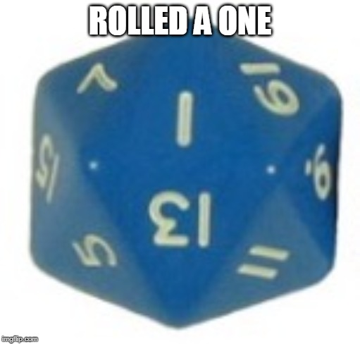 ROLLED A ONE | image tagged in rolled a 1 | made w/ Imgflip meme maker