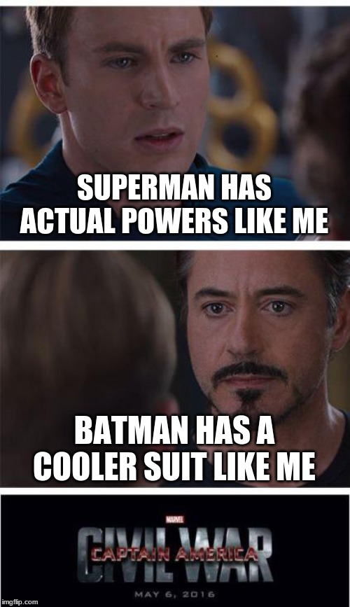 Marvel Civil War 1 | SUPERMAN HAS ACTUAL POWERS LIKE ME BATMAN HAS A COOLER SUIT LIKE ME | image tagged in memes,marvel civil war 1 | made w/ Imgflip meme maker