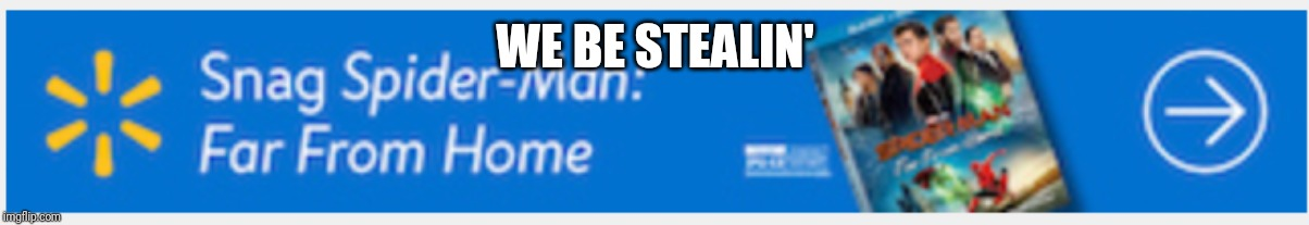 WE BE STEALIN' | image tagged in spiderman,shoplifting,walmart | made w/ Imgflip meme maker