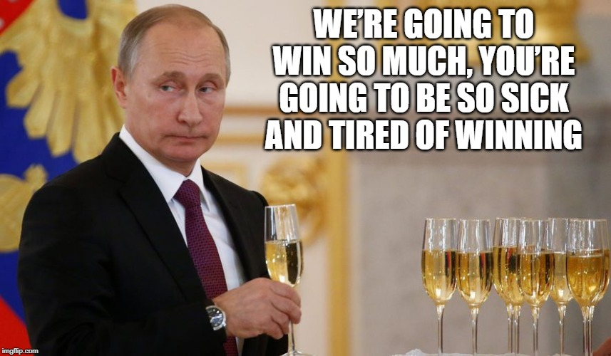 WE'RE GOING TO WIN SO MUCH, YOU'RE GOING TO BE SO SICK AND TIRED OF WINNING | made w/ Imgflip meme maker