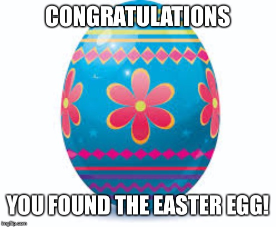 CONGRATULATIONS YOU FOUND THE EASTER EGG! | made w/ Imgflip meme maker