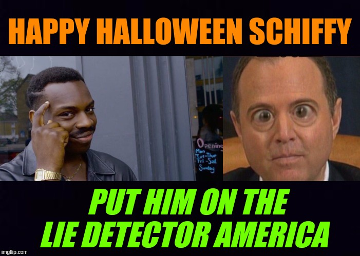 #MEGA #SCHIFFSTORM | HAPPY HALLOWEEN SCHIFFY PUT HIM ON THE LIE DETECTOR AMERICA | image tagged in memes,roll safe think about it,adam schiff,america,usa,qanon | made w/ Imgflip meme maker
