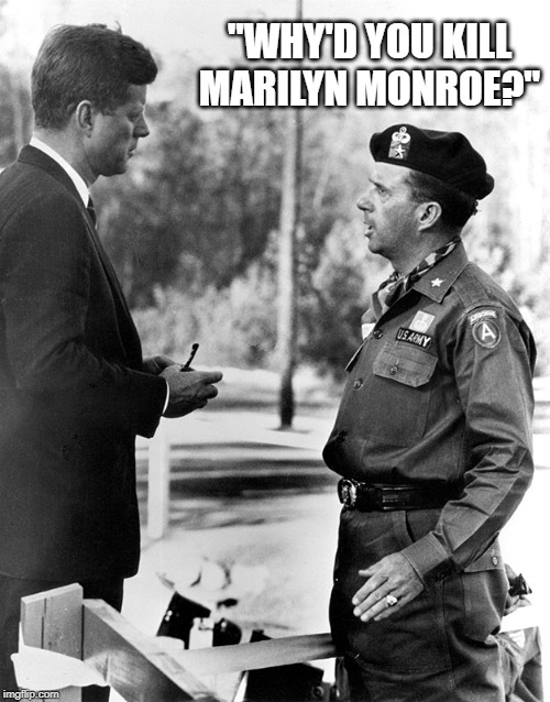 "Military officers aren't afraid to ask the tough questions | ""WHY'D YOU KILL MARILYN MONROE?"" 