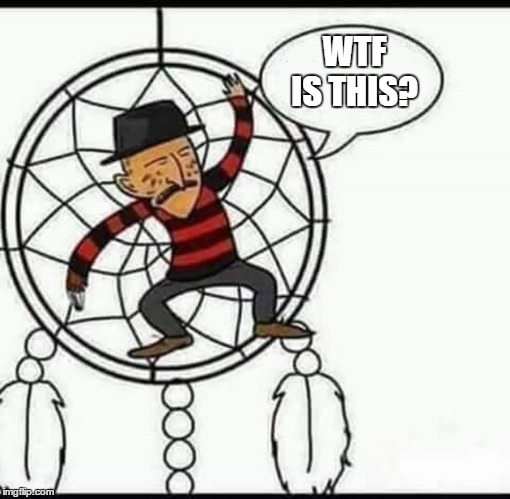 All good things must come to an end | WTF IS THIS? | image tagged in sweet dreams,random,wtf,halloween,freddy krueger,october | made w/ Imgflip meme maker
