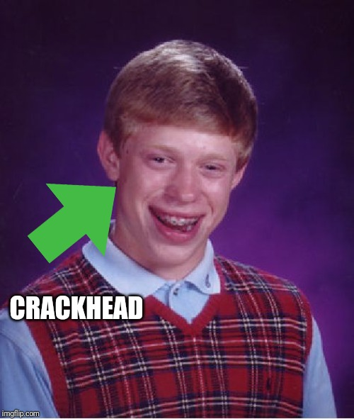 Bad Luck Brian Meme | CRACKHEAD | image tagged in memes,bad luck brian | made w/ Imgflip meme maker