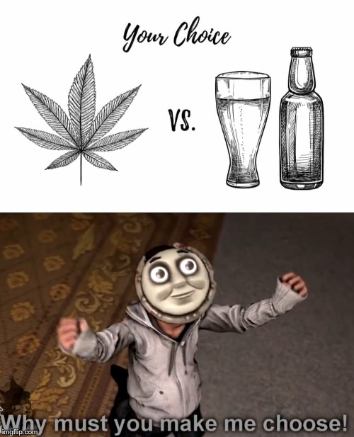 Get high or get drunk? | image tagged in kyle,whiskey,weed,memes | made w/ Imgflip meme maker