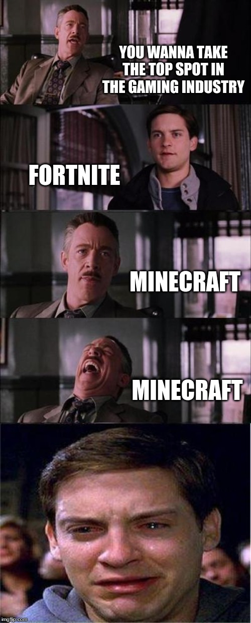 Peter Parker is a Gamer | YOU WANNA TAKE THE TOP SPOT IN THE GAMING INDUSTRY FORTNITE MINECRAFT MINECRAFT | image tagged in memes,peter parker cry,fortnite,minecraft | made w/ Imgflip meme maker
