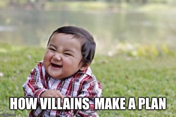 Evil Toddler | HOW VILLAINS  MAKE A PLAN | image tagged in memes,evil toddler | made w/ Imgflip meme maker