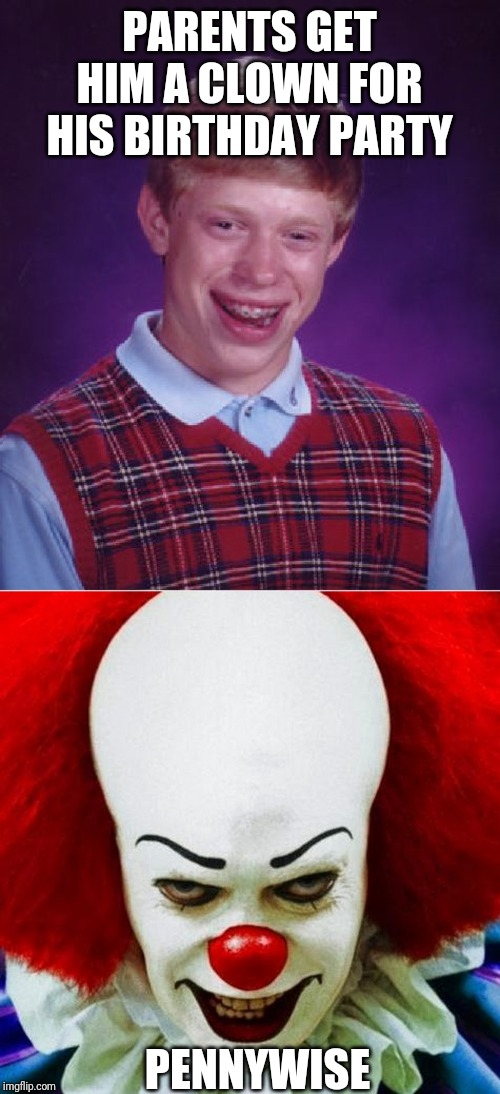 PARENTS GET HIM A CLOWN FOR HIS BIRTHDAY PARTY PENNYWISE | image tagged in memes,bad luck brian,pennywise | made w/ Imgflip meme maker