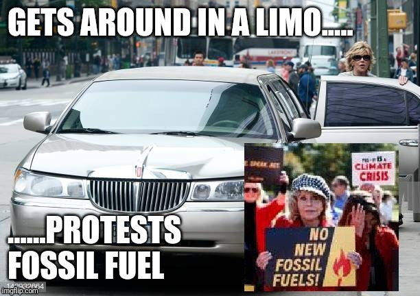 Jane Fonda Professional Protestor |  GETS AROUND IN A LIMO..... ......PROTESTS  FOSSIL FUEL | image tagged in jane fonda,hanoi jane fonda,climate change | made w/ Imgflip meme maker