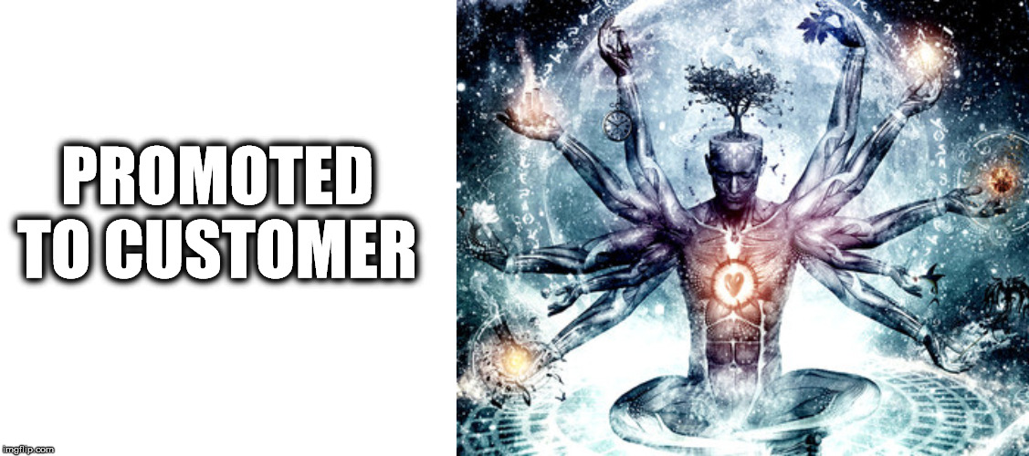 PROMOTED TO CUSTOMER | made w/ Imgflip meme maker