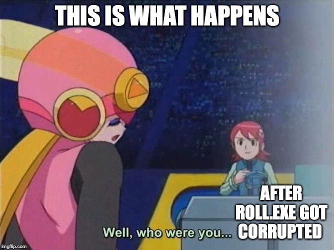 Dark Roll | THIS IS WHAT HAPPENS AFTER ROLL.EXE GOT CORRUPTED | image tagged in megaman,megaman nt warrior,mayl,roll,memes | made w/ Imgflip meme maker