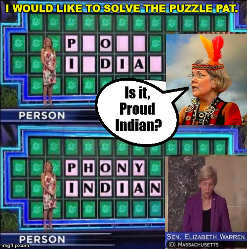 She is Fauxahontas | Is it, Proud Indian? I WOULD LIKE TO SOLVE THE PUZZLE PAT. | image tagged in elizabeth warren,indian,fake people | made w/ Imgflip meme maker