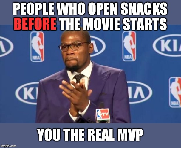 There's 15-20 mins of previews where you can be making all that noise! |  PEOPLE WHO OPEN SNACKS BEFORE THE MOVIE STARTS; BEFORE; YOU THE REAL MVP | image tagged in memes,you the real mvp,funny,movie theater humor,shhhh | made w/ Imgflip meme maker