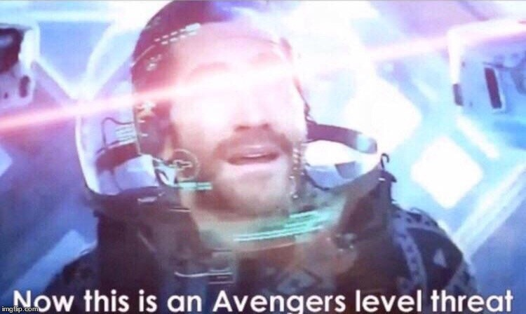 Now this is an avengers level threat | image tagged in now this is an avengers level threat | made w/ Imgflip meme maker