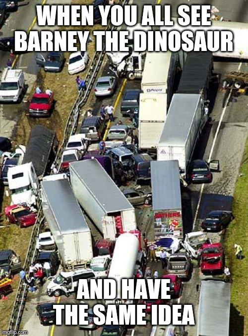 driverless cars |  WHEN YOU ALL SEE BARNEY THE DINOSAUR; AND HAVE THE SAME IDEA | image tagged in driverless cars | made w/ Imgflip meme maker