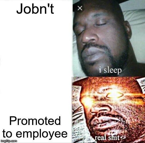 Jobn't Promoted to employee | image tagged in memes,sleeping shaq | made w/ Imgflip meme maker