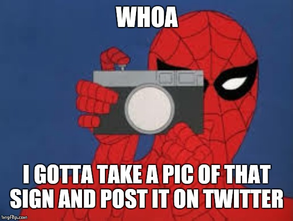 spiderman takes a picter | WHOA I GOTTA TAKE A PIC OF THAT SIGN AND POST IT ON TWITTER | image tagged in spiderman takes a picter | made w/ Imgflip meme maker