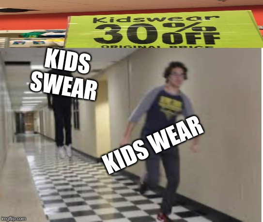 Running down hallway | KIDS SWEAR KIDS WEAR | image tagged in running down hallway,spelling error,boi,xd | made w/ Imgflip meme maker