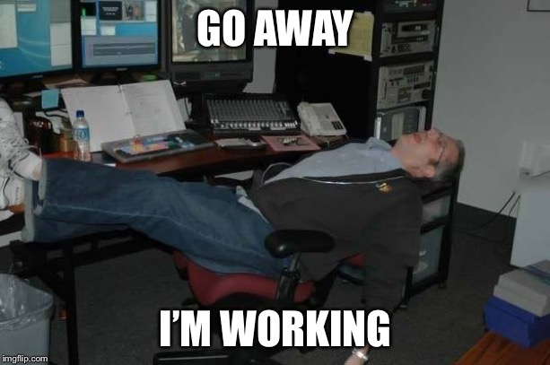 sleeping at work | GO AWAY I'M WORKING | image tagged in sleeping at work | made w/ Imgflip meme maker