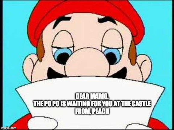 DEAR MARIO, THE PO PO IS WAITING FOR YOU AT THE CASTLE FROM, PEACH | image tagged in hotel mario letter | made w/ Imgflip meme maker