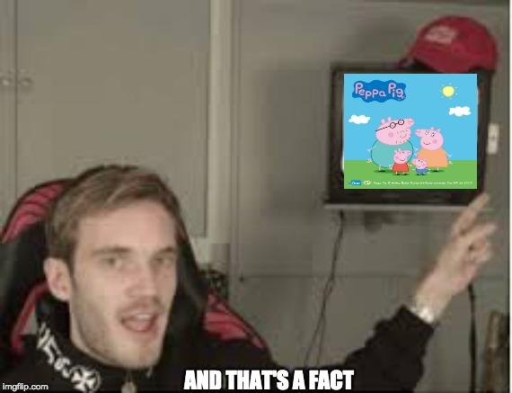 And thats a fact | AND THAT'S A FACT | image tagged in and thats a fact | made w/ Imgflip meme maker