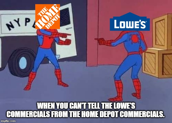 When you realize Lowe's is becoming Home Depot | WHEN YOU CAN'T TELL THE LOWE'S COMMERCIALS FROM THE HOME DEPOT COMMERCIALS. | image tagged in spiderman pointing at spiderman,spiderman mirror,home depot | made w/ Imgflip meme maker