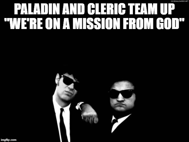 "Blues Brothers | PALADIN AND CLERIC TEAM UP ""WE'RE ON A MISSION FROM GOD"" 