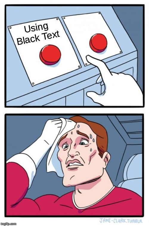 Two Buttons | Using Black Text Using White Text | image tagged in memes,two buttons | made w/ Imgflip meme maker