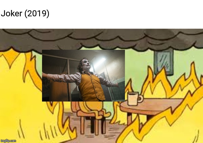 Joker (2019) | image tagged in joker,this is fine | made w/ Imgflip meme maker