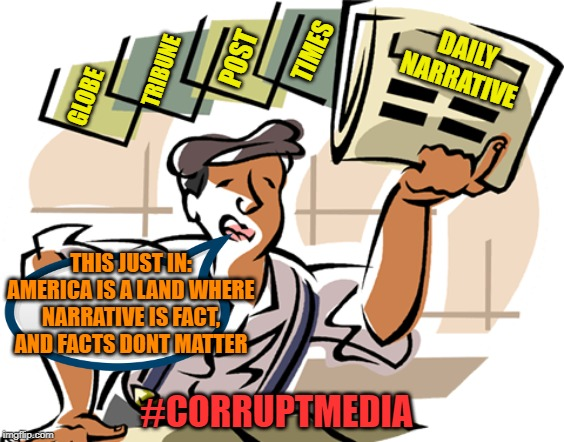 Narrativille | DAILY NARRATIVE TIMES POST TRIBUNE GLOBE THIS JUST IN: AMERICA IS A LAND WHERE NARRATIVE IS FACT, AND FACTS DONT MATTER #CORRUPTMEDIA | image tagged in cnn fake news,propaganda,maga | made w/ Imgflip meme maker
