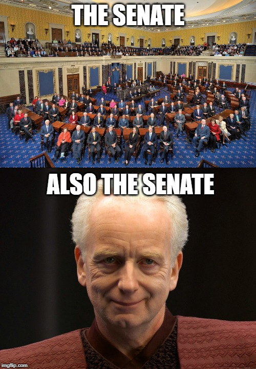 THE SENATE ALSO THE SENATE | image tagged in star wars | made w/ Imgflip meme maker