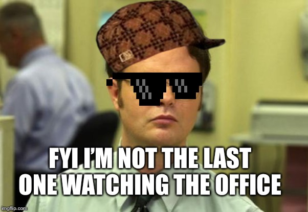 Dwight Schrute |  FYI I'M NOT THE LAST ONE WATCHING THE OFFICE | image tagged in memes,dwight schrute,the office,funny,fun,tv shows | made w/ Imgflip meme maker