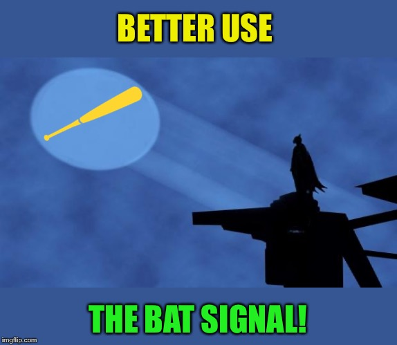 batman signal | BETTER USE THE BAT SIGNAL! | image tagged in batman signal | made w/ Imgflip meme maker