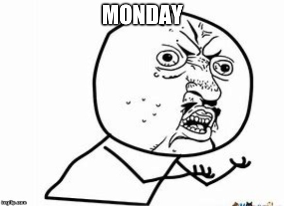 MONDAY | image tagged in mondays | made w/ Imgflip meme maker