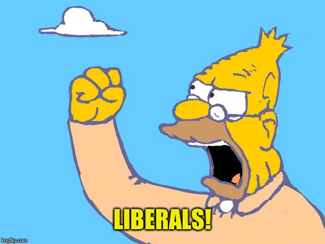 old man yells at cloud | LIBERALS! | image tagged in old man yells at cloud | made w/ Imgflip meme maker