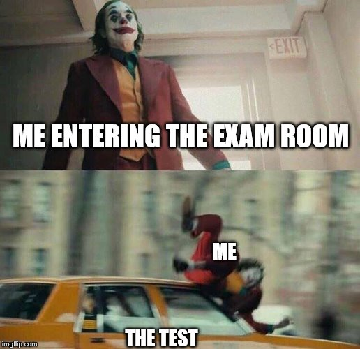 ME ENTERING THE EXAM ROOM THE TEST ME | image tagged in joker,car,meme,test,school,exam | made w/ Imgflip meme maker
