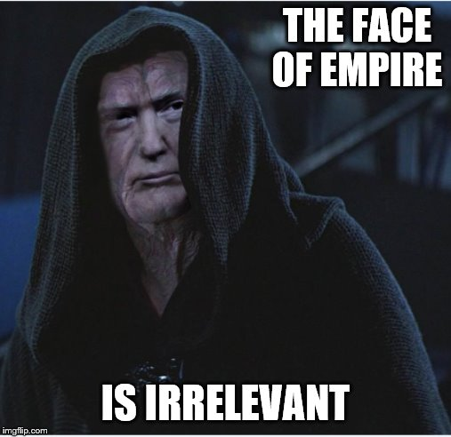 THE FACE OF EMPIRE IS IRRELEVANT | made w/ Imgflip meme maker