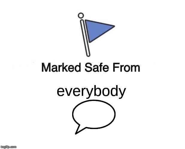 Marked Safe From | everybody | image tagged in memes,marked safe from | made w/ Imgflip meme maker