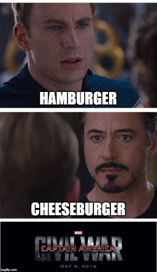 Marvel Civil War 1 | HAMBURGER CHEESEBURGER | image tagged in memes,marvel civil war 1 | made w/ Imgflip meme maker
