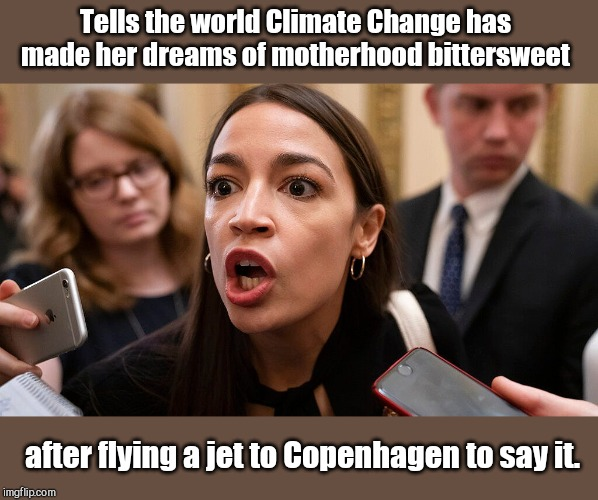 Climate Change diva |  Tells the world Climate Change has made her dreams of motherhood bittersweet; after flying a jet to Copenhagen to say it. | image tagged in alexandria ocasio-cortez,aoc,climate change,hypocrisy,radical left | made w/ Imgflip meme maker