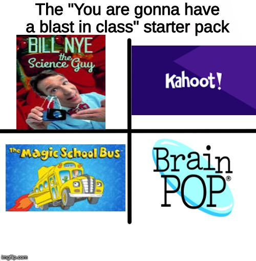 "Blank Starter Pack | The ""You are gonna have a blast in class"" starter pack 