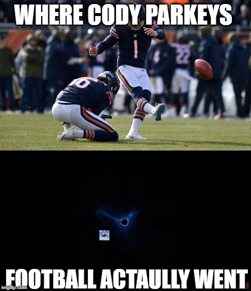 Cody Parkey Football Fortnite Black Hole | WHERE CODY PARKEYS FOOTBALL ACTAULLY WENT | image tagged in fortnite,football,gaming,black hole,blackout | made w/ Imgflip meme maker