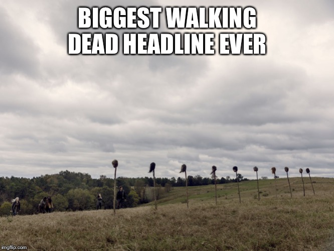 The Walking Dead Headline Pun | BIGGEST WALKING DEAD HEADLINE EVER | image tagged in twd,twd meme,the walking dead,bad pun,headline | made w/ Imgflip meme maker